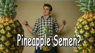 Pineapple Semen (Day 1)