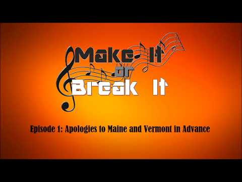 Make It or Break It - Episode 1: Apologies to Maine and Vermont in Advance