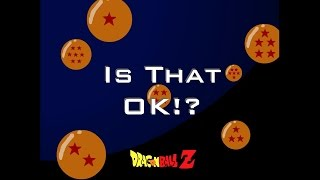 Dragon Ball Z - Is That OK!? DBZ Parody