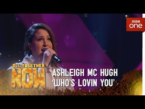 Ashleigh McHugh performs 'Who's Lovin' You' by Jackson - 5 All Together Now: Episode 4 - BBC One