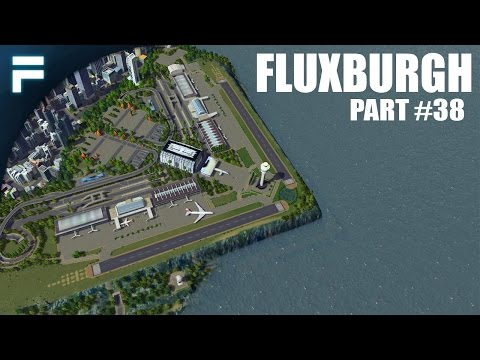"Cities Skylines - Fluxburgh [PART 38] ""Fluxburgh International Airport"""