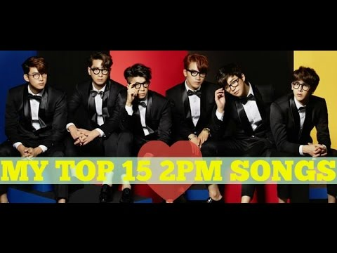 My Top 15 2PM Songs