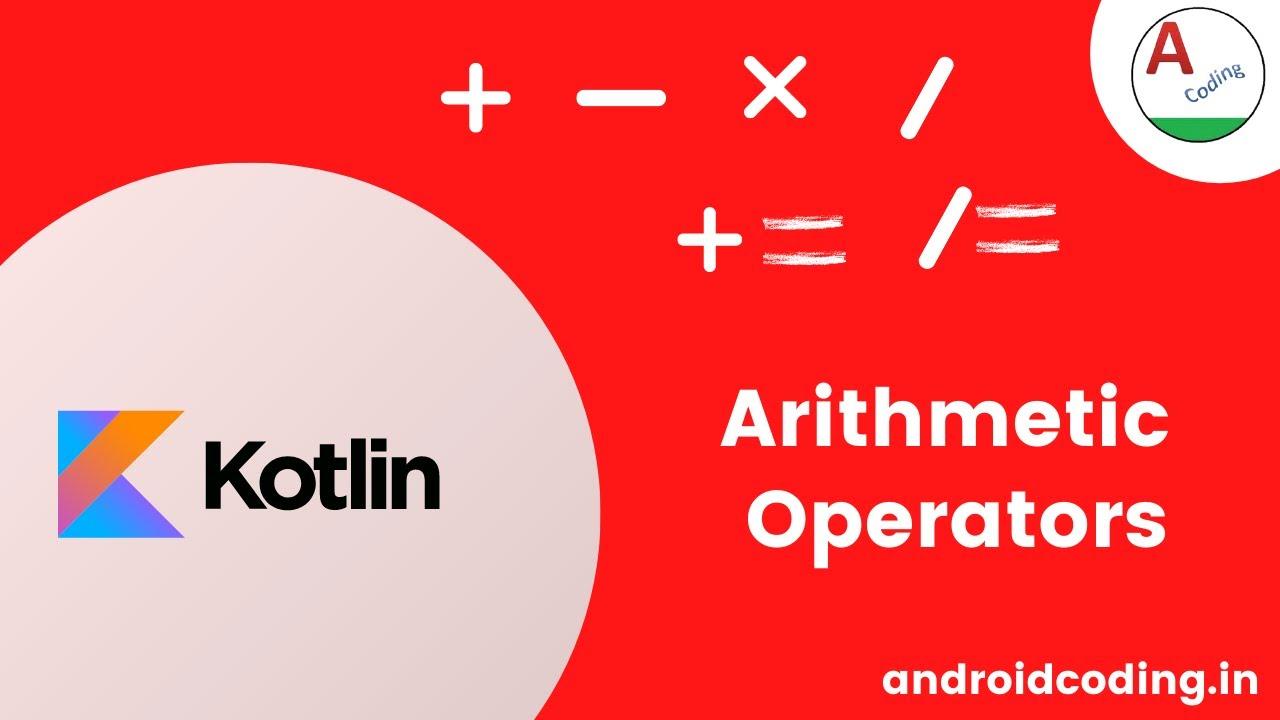 Kotlin : Arithmetic Operators Usage and Example