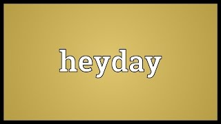 Heyday Meaning