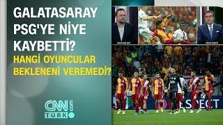 Galatasaray PSG'ye niye kaybetti? Hangi oyuncular bekleneni veremedi? Uğur Meleke yorumladı