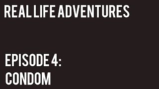 REAL LIFE ADVENTURES - EPISODE 4: CONDOM