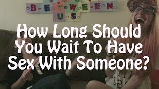 How Long Should You Wait To Have Sex With Someone?  I Just Between Us