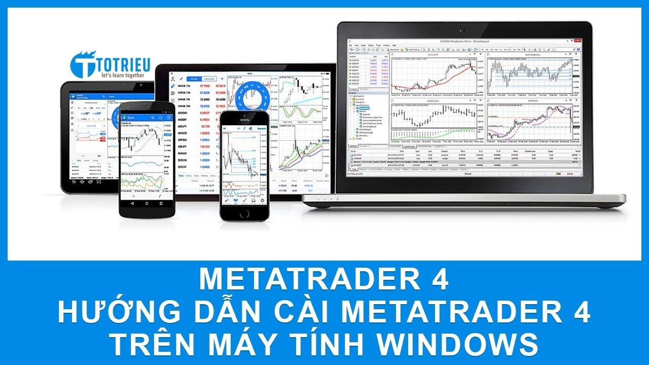 Hướng dẫn cài đặt MetaTrader 4 trên máy tính Windows | Học Forex