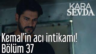 Скачать Kara Sevda 37 Bölüm Kemal In Acı İntikamı