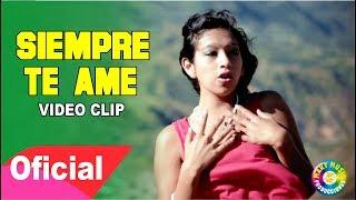 Deleites Andinos - Siempre Te Ame | Vídeo Oficial