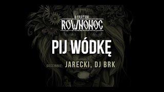 Donatan RÓWNONOC feat. Jarecki, BRK - Pij Wódkę [Audio]