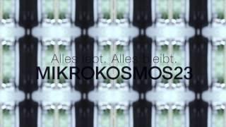 MIKROKOSMOS23 - Alles lebt. Alles bleibt. #2