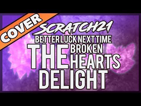 Scratch21 - The Broken Heart's Delight [Better Luck Next Time Cover]