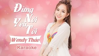 Đừng Nói Yêu Tôi  - Wendy Thảo | KARAOKE