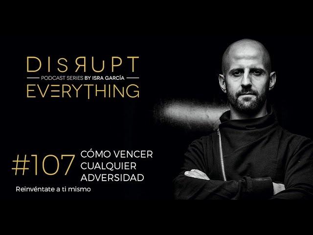 CÓMO VENCER CUALQUIER ADVERSIDAD || Disrupt Everything Podcast #107