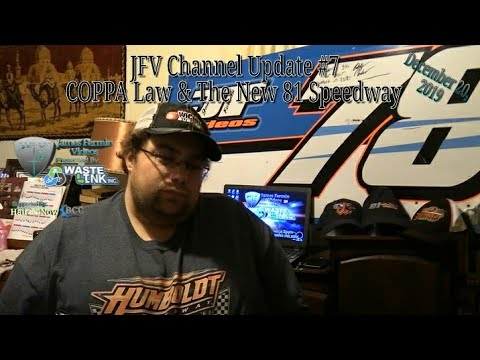 JFV Channel Update #7, COPPA Law & The New 81 Speedway, 12/20/19
