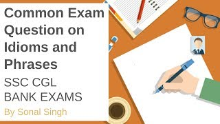 Common Exam Questions on Idioms and Phrases With Meanings By Sonal Singh