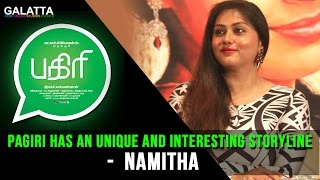 Pagiri Has An Unique And Interesting Storyline - Namitha | Tamil Movie 2016