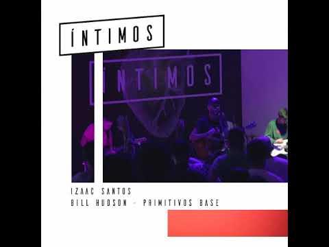 Vou Deixar Queimar // Izaac Santos  feat Pr Bill Hudson (Primitivos Base) feat ÍNTIMOS MOVIMENT