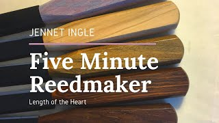 Five Minute Reedmaker:  Length of the Heart