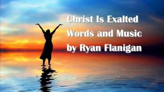 Christ Is Exalted