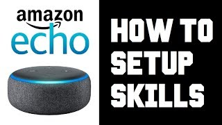How To Setup Skills on Amazon Echo Dot - Alexa Echo Dot 3rd Gen Setup Music, Books, Games, Trivia
