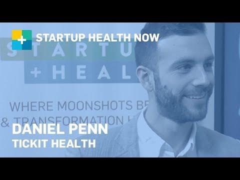 Daniel Penn, Tickit Health: StartUp Health NOW