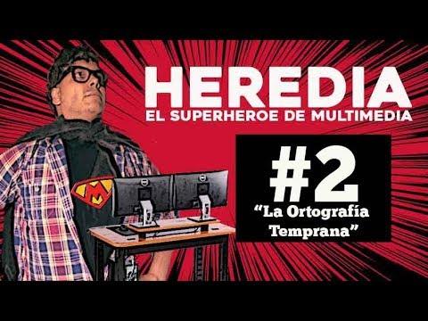 Heredia de Multimedia #2 / La Ortografía Temprana