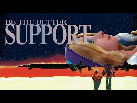 Be the Better Support