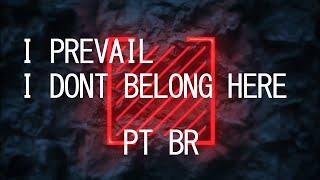 I Prevail - I Don't Belong Here - Tradução PT-BR