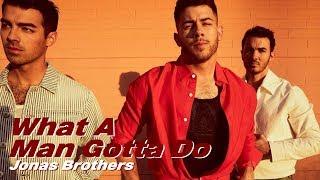 Download Lagu What A Man Gotta Do - Jonas Brothers MP3