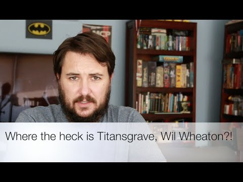 Where the heck is Titansgrave, Wil Wheaton?!