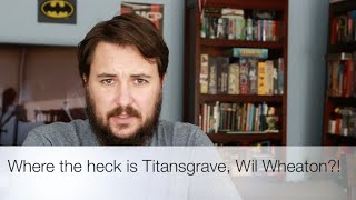 where the heck is titansgrave wil wheaton