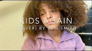 Kids Again (cover)By Sam Smith