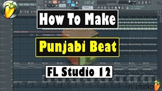 How To Make Punjabi Beat In FL Studio 12