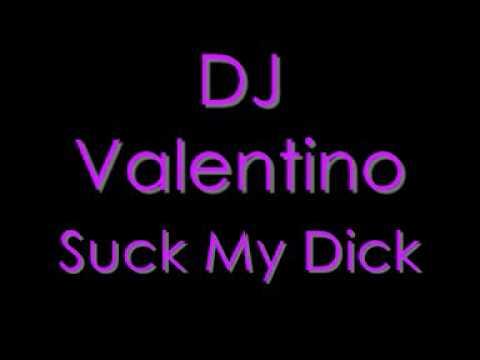 DJ Valentino Suck my dick