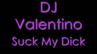 DJ Valentino Suck my dick