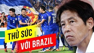 Nóng! ĐT Thái Lan thử sức với Brazil để rèn quân đá World Cup