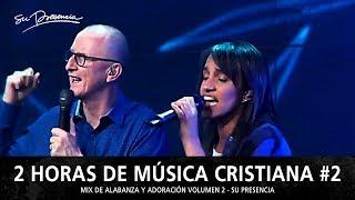 2 Horas de Música Cristiana de Alabanza y Adoración   Su Presencia - Mix Musical 2