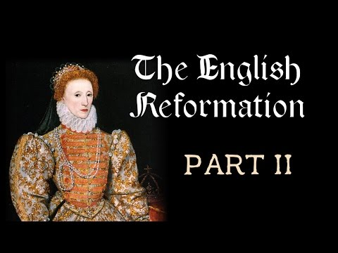 The English Reformation (Part II: Edward VI, Bloody Mary, Elizabeth I)