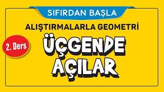 ÜÇGENDE AÇILAR (2/16)  ALIŞTIRMALARLA GEOMETRİ  ŞENOL HOCA