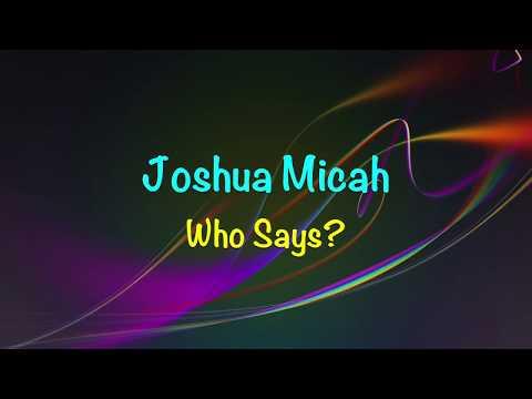 Joshua Micah - Who Says? - (with lyrics) (2017)