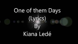 Kiana Ledé - One of them days (Lyrics)