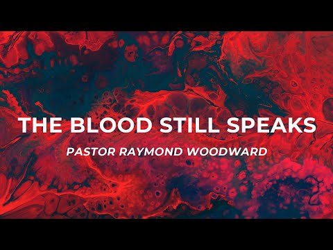 The Blood Still Speaks – Pastor Raymond Woodward (Full Sermon)