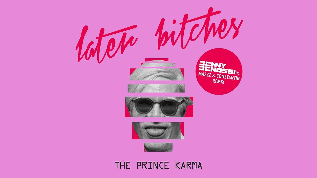 The Prince Karma — Later Bitches (Benny Benassi vs. MazZz & Constantin Remix) [Ultra Music]