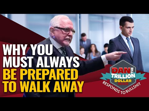 WHY YOU MUST ALWAYS BE PREPARED TO WALK AWAY | DAN RESPONDS TO BULLSHIT