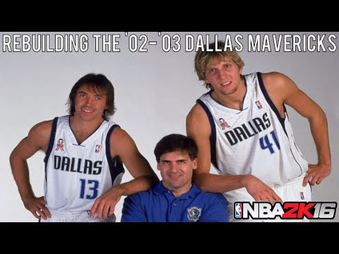 NBA 2K16 Rebuilding Historic Teams: The '02-'03 Dallas Mavericks!