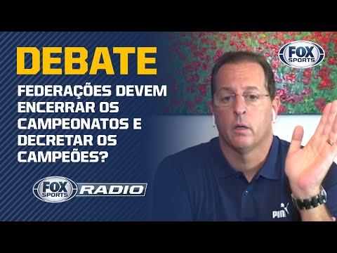 """FEDERAÇÕES DEVEM ENCERRAR OS CAMPEONATOS E DECRETAR OS CAMPEÕES? """"Fox Sports Rádio"""" Debate"""