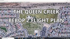 THE QUEEN CREEK BEBOP 2 FLIGHT PLAN (Part 1)