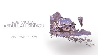 Abdullah Siddiqui, Zoe Viccaji - On Our Own (Official Lyric Video)